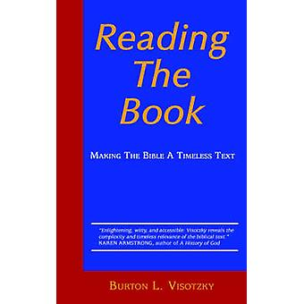 Reading the Book - Making the Bible a Timeless Text by Rabbi Burton L.