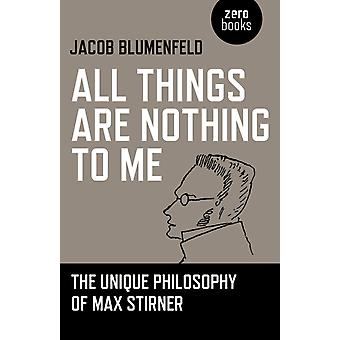 All Things are Nothing to Me by Jacob Blumenfeld