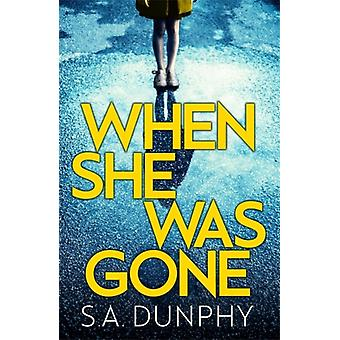 When She Was Gone by S A Dunphy