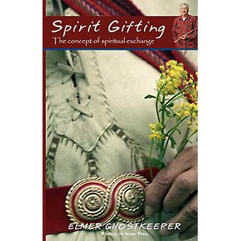 Spirit Gifting The Concept of Spiritual Exchange by Ghostkeeper & Elmer