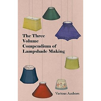 The Three Volume Compendium of Lampshade Making by Various