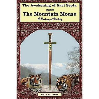 The Awakening of Navi Septa Book Two The Mountain Mouse by Williams & Linda