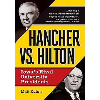 Hancher vs. Hilton Iowas Rival University Presidents von Kuhns & Matt