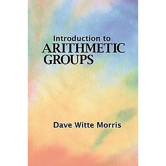 Introduction to Arithmetic Groups by Morris & Dave Witte