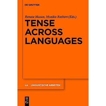 Tense across Languages by Edited by Monika Rathert Edited by Renate Musan