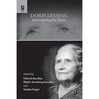 Doris Lessing Interrogating the Times by Raschke & Debrah