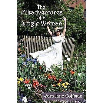 The Misadventures of a Single Woman by Coffman & Sara Jane