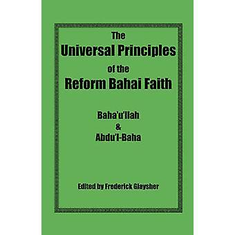 The Universal Principles of the Reform Bahai Faith by Bahaullah