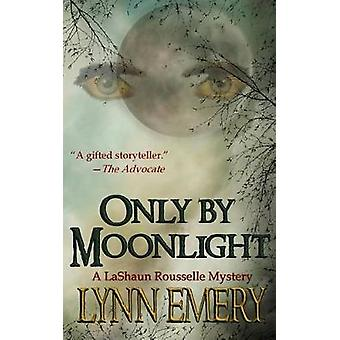 Only by Moonlight A Lashaun Rousselle Mystery by Emery & Lynn