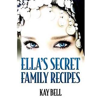 Ellas Secret Family Recipes by Bell & Kay