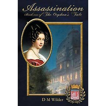 Assassination Book 1 of The Orphans Tale by Wilder & Diana M