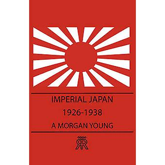 Imperial Japan 19261938 by Young & A. Morgan