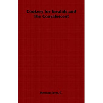 Cookery for Invalids and The Convalescent by Senn & C. & Herman