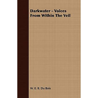 Darkwater  Voices From Within The Veil by Du Bois & W. E. B.