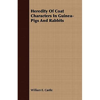 Heredity Of Coat Characters In GuineaPigs And Rabbits by Castle & William E.