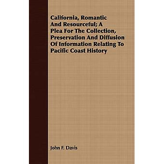 California Romantic And Resourceful A Plea For The Collection Preservation And Diffusion Of Information Relating To Pacific Coast History by Davis & John F.