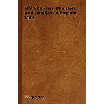 Old Churches Ministers And Families Of Virginia Vol Ii by Meade & Bishop