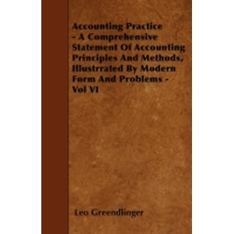 Accounting Practice  A Comprehensive Statement Of Accounting Principles And Methods Illustrrated By Modern Form And Problems  Vol VI by Greendlinger & Leo