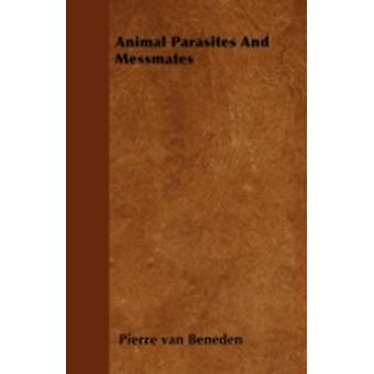 Animal Parasites And Messmates by Beneden & Pierre van