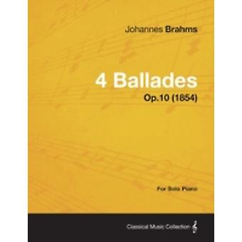 4 Ballades  For Solo Piano Op.10 1854 by Brahms & Johannes