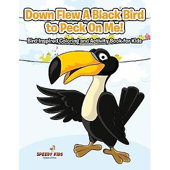 Down Flew A Black Bird to Peck On Me BirdInspired Coloring and Activity Book for Kids by Speedy Kids