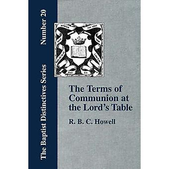 The Terms of Communion at the Lords Table by Howell & R. & B. C.