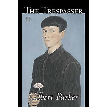 The Trespasser von Gilbert Parker Fiction Classics Literary Action Adventure von Parker & Gilbert