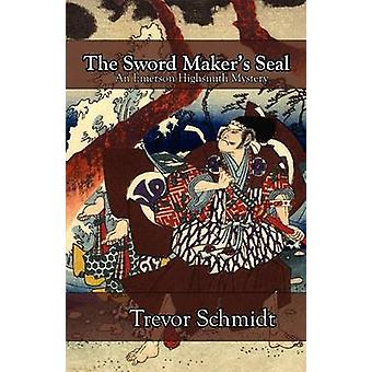 The Sword Makers Seal by Schmidt & Trevor