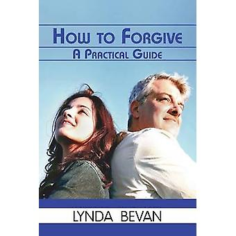 How to Forgive A Practical Guide by Bevan & Lynda