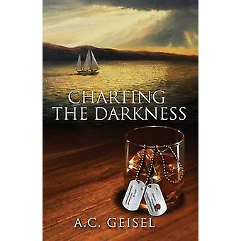 Charting the Darkness A Novel by Geisel & A. C.