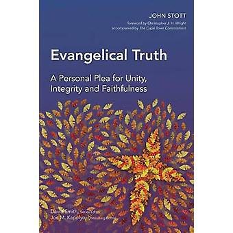 Evangelical Truth A Personal Plea for Unity Integrity and Faithfulness by Stott & John R. W.