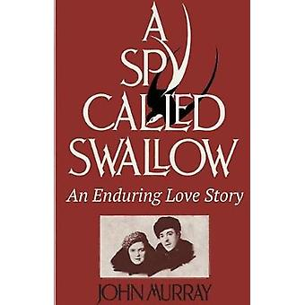 A Spy Called Swallow An Enduring Love Story by Murray & John