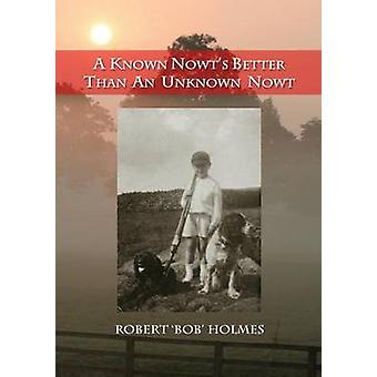 A Known Nowts Better than an Unknown Nowt by Holmes & Robert