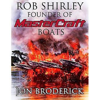 Rob Shirley Founder of Mastercraft Boats by Broderick & Jon