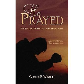 He Prayed by Winters & George E.