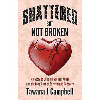 Shattered But Not Broken by Campbell & Tawana J.
