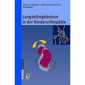 Langzeitergebnisse in der Kinderorthopdie by Reichel & Heiko