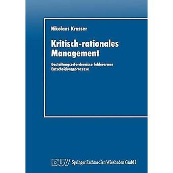 Kritischrationales Management  Gestaltungserfordernisse fehlerarmer Entscheidungsprozesse by Krasser & Nikolaus
