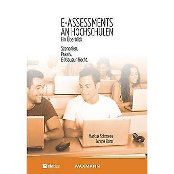 EAssessments an Hochschulen Ein berblickSzenarien. Praxis. EKlausurRecht. by Schmees & Markus
