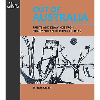 Out of Australia - Prints and Drawings from Sidney Nolan to Rover Thom