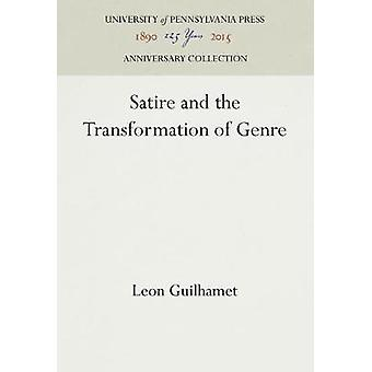 Satire and the Transformation of Genre by Guilhamet & Leon