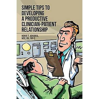 Simple Tips to Developing a Productive ClinicianPatient Relationship by Aghanya & MSc RN