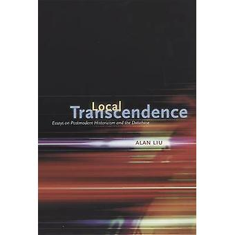 Local Transcendence - Essays on Postmodern Historicism and the Databas