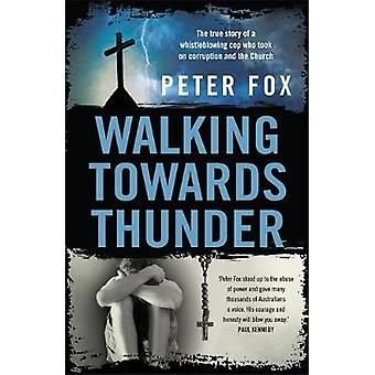 Walking Towards Thunder - The true story of a whistleblowing cop who t