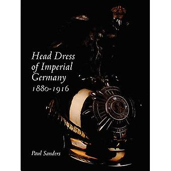 Head Dress of Imperial Germany - 1880-1916 by Paul Sanders - 978076431