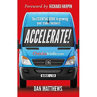 Accelerate! - The essential guide to growing your trades business by D