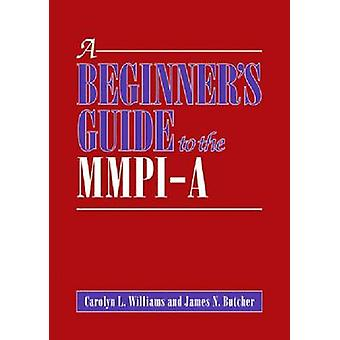 A Beginner's Guide to the MMPI-A by Carolyn L. Williams - James N. Bu
