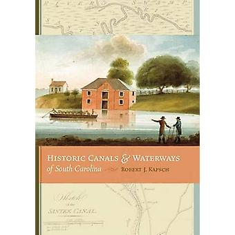 Historic Canals and Waterways of South Carolina by Robert J. Kapsch -