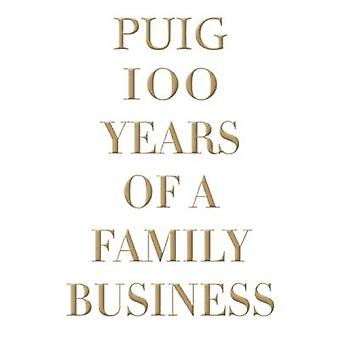 Puig - 100 Years of a Family Business by Eugenia De la Torriente - 978