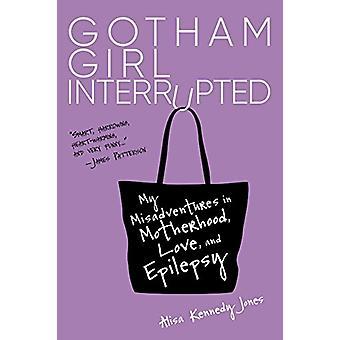 Gotham Girl Interrupted - My Misadventures in Motherhood - Romance - a